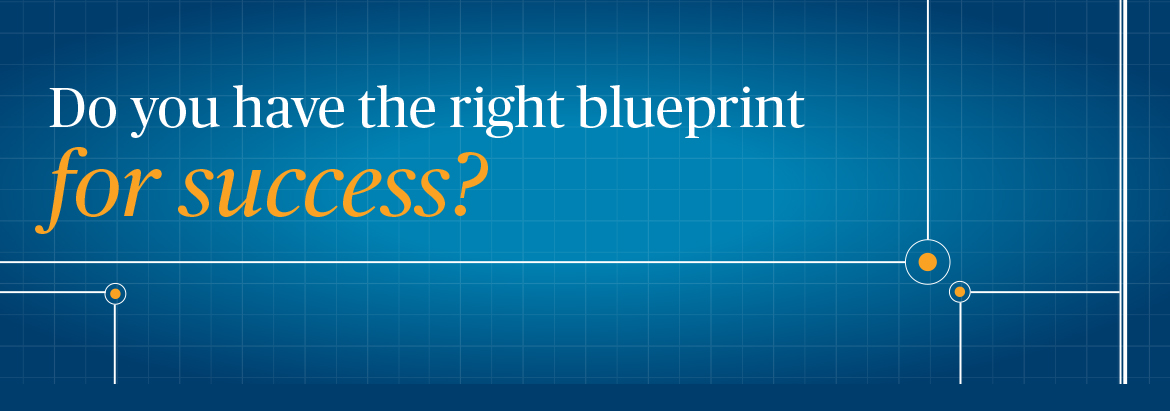 Do you have the right blueprint for success?