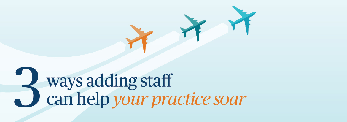 3 ways adding staff can help your practice soar