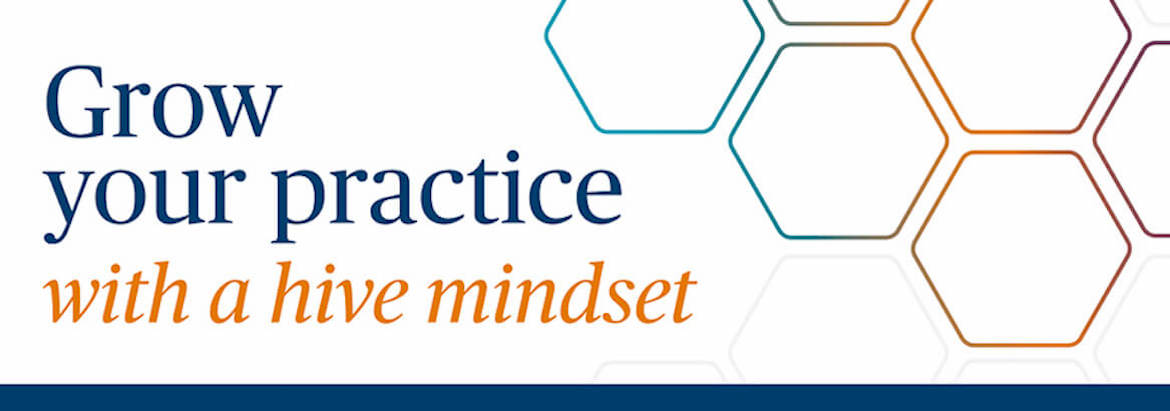 Grow your practice with a hive mindset